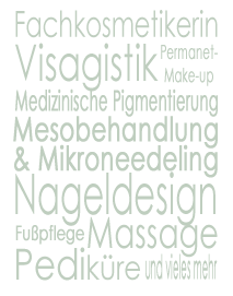 Fachkosmetikerin, Visagistin, Permanent Make up, Pigmentierung, Meso-Behandlung, Nageldesign, Fußpflege, Maniküre, Pediküre, Massage, Mikroneedeling